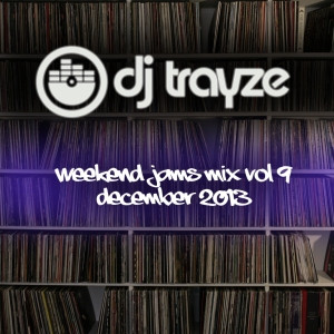 dj trayze weekend jams mix vol 9 art